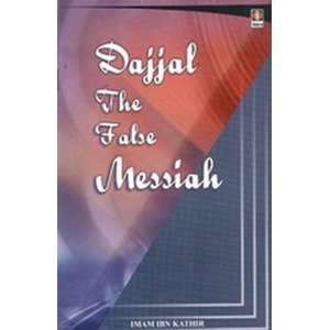 Dajjal The False Messiah: Imam Ibn Kathir:  Books