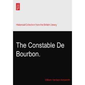 The Constable De Bourbon. William Harrison Ainsworth Books