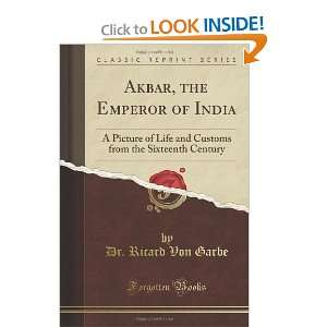 Akbar, the Emperor of India: A Picture of Life and Customs