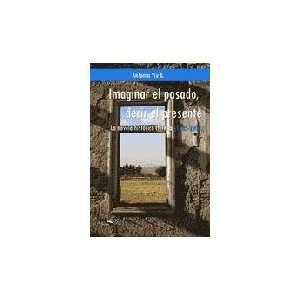 Imaginar El Pasado, Decir El Presente: La Novela Historica