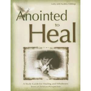 Anointed to Heal (9781577364023): Larry and Audrey Eddings: Books