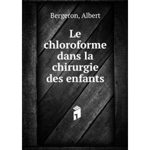Le chloroforme dans la chirurgie des enfants Albert Bergeron Books