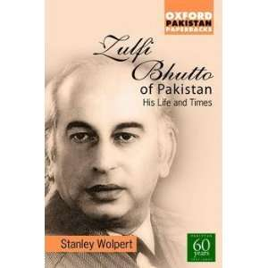 Zulfi Bhutto of Pakistan: His Life & Times: Stanley Wolpert: