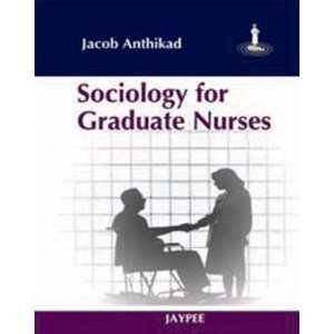 Sociology for Graduate Nurses (9788184486568): Anthikad: Books