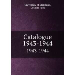 Catalogue. 1943 1944 College Park University of Maryland