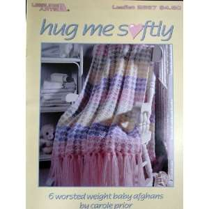Hug Me Softly 6 Worsted Weight Baby Afghans, Crochet