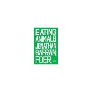 Animals 1st (first) edition Text Only: Jonathan Safran Foer: Books