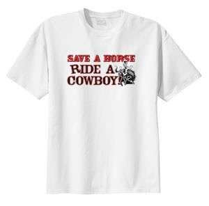 Funny Save A Horse Ride A Cowboy Cowgirl T Shirt  S M L XL 2X 3X 4X 5X