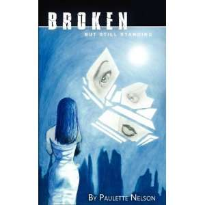 Broken But Still Standing (9780984936038): Paulette Nelson: Books
