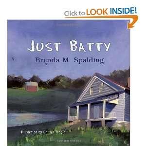 Just Batty (9781612041568) Brenda M. Spalding, Caitlyn Teagle Books
