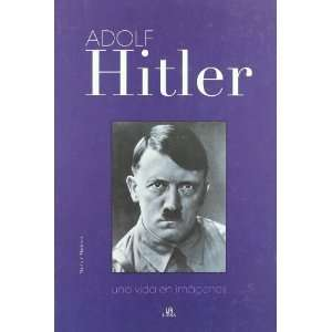 Adolf Hitler Una vida en imagenes/ A Life in Pictures