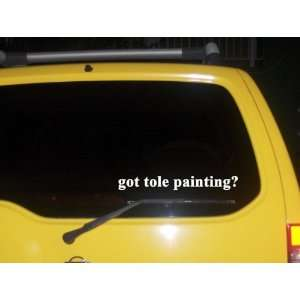 got tole painting? Funny decal sticker Brand New
