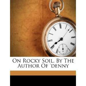 Rocky Soil, By The Author Of denny (9781179889375): Annie Gray: Books