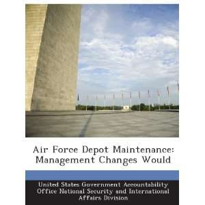 Air Force Depot Maintenance: Management Changes Would