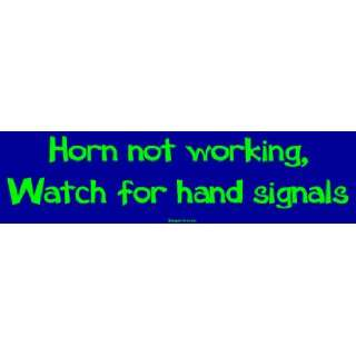 Horn not working, Watch for hand signals Bumper Sticker
