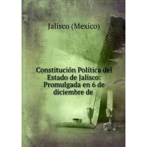 Constitución Política del Estado de Jalisco Promulgada en 6 de