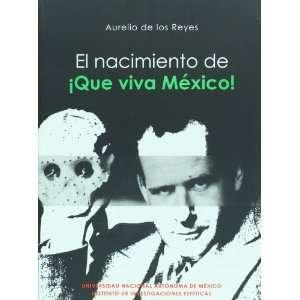 El nacimiento de Â¡que viva Mexico (Spanish Edition