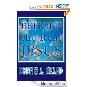 Behold the Real Jesus Dennis A. Beard  Kindle Store
