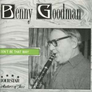 Dont Be That Way Benny Goodman Music