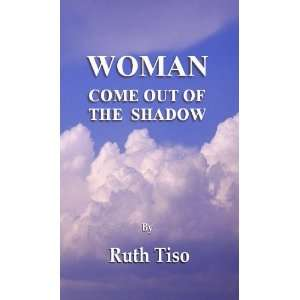 Woman Come Out Of The Shadow (9781907629105) Ruth Tiso Books