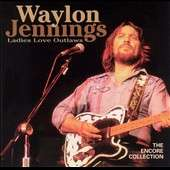 Waylon Jennings   Ladies Love Outlaws The Encore Collection
