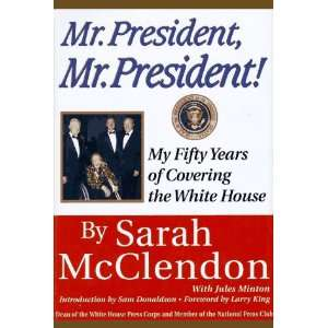 Mr. President, Mr. President My Fifty Years of Covering