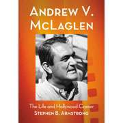 and Hollywood Career Andrew V. McLaglen The Life and Hollywood Career
