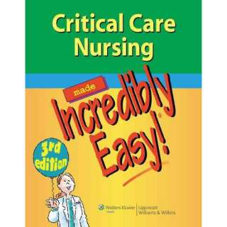 Critical Care Nursing Made Incredibly Easy, Lippincott