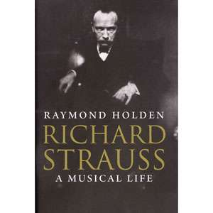 Richard Strauss A Musical Life, Holden, Raymond Biography & Memoirs