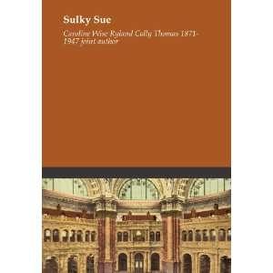 Sulky Sue Caroline Wise Ryland Cally Thomas 1871 1947