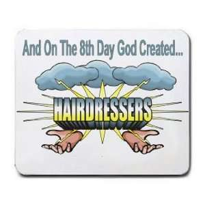 And On The 8th Day God Created HAIRDRESSERS Mousepad