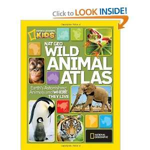 Nat Geo Wild Animal Atlas Earths Astonishing Animals and Where They