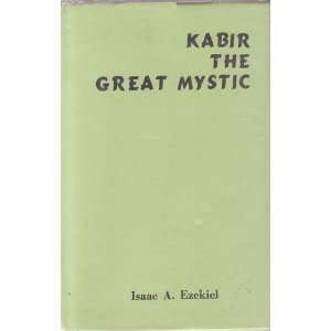 Kabir The Great Mystic   2nd Edition: Isaac A. Ezekiel