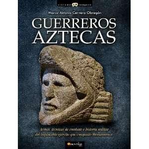 Guerreros Aztecas / Aztec Warriors (Historia Incognita