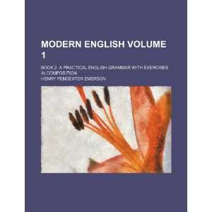 Modern English Volume 1 ; book 2. A practical English grammar