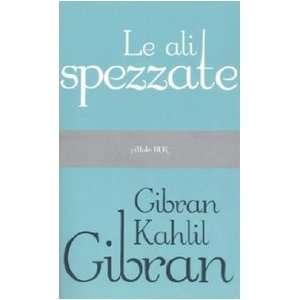 Le ali spezzate (9788817022200): Kahlil Gibran: Books