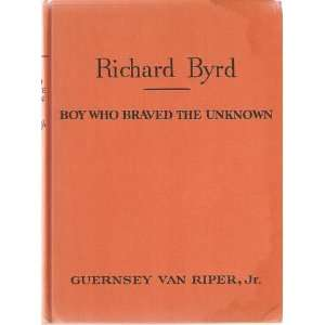 Richard Byrd Boy Who Braved the Unknown Books