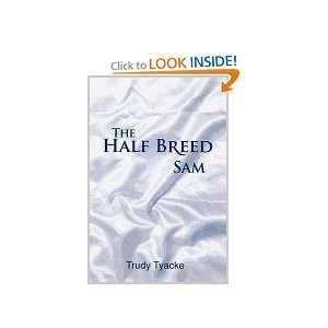 THE HALF BREED SAM (9781465301093) Trudy Tyacke Books