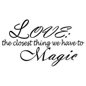 Love the Closest Thing We Have to Magic Vinyl Wall Decal