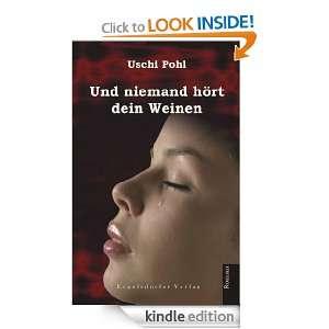 Und niemand hört dein Weinen (German Edition): Uschi Pohl: