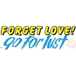 FORGET LOVE GO FOR LUST decal bumper sticker Automotive
