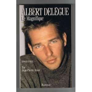 Albert delegue le magnifique: .fr: Alaux J.P: Livres