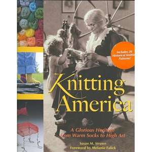 com Knitting America A Glorious Heritage from Warm Socks to High Art