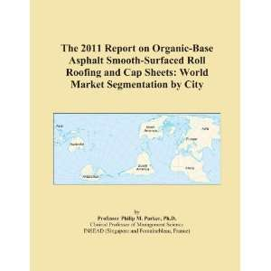 The 2011 Report on Organic Base Asphalt Smooth Surfaced Roll Roofing
